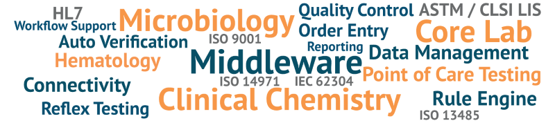 Middleware, Core Lab, Clinical Chemistry, Microbiology, Point of Care Testing, Hematology, Connectivity, Data Management, Rule Engine, Auto Verification, Reflex Testing, Order Entry, Quality Control, Workflow Support, Reporting, ASTM / CLSI LIS, HL7, ISO 9001, ISO 13485, IEC 62304, ISO 14971